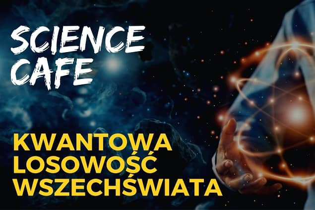 Plakat wykładu z cyklu Science Cafe pod tytułem Kwantowa losowość wszechświata