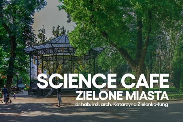 Grafika zapowiadająca Science Cafe online pt. Zielone miasta.